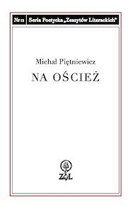 """Michał Piętniewicz """"Naoścież"""" (źródło: Zeszyty Literackie)"""